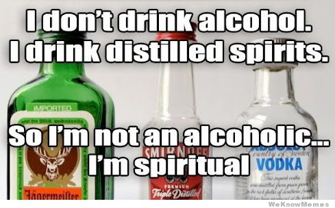 i-dont-drink-alcohol-i-drink-distilled-spirits